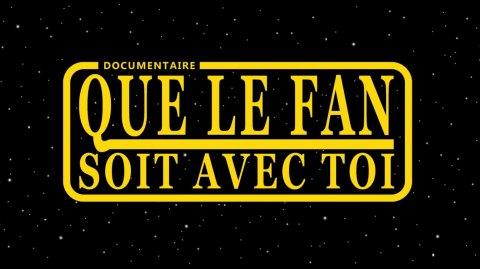 Participez à la production du Documentaire Que le Fan soit avec toi