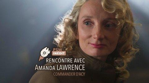 Interview d'Amanda Lawrence / Commandant D'Acy dans Les Derniers Jedi