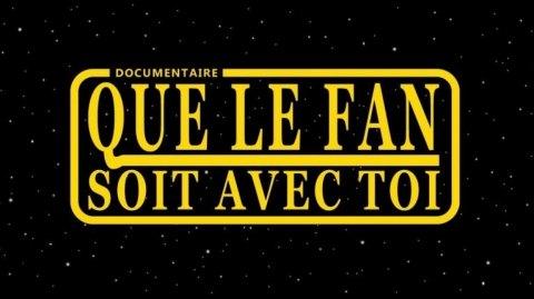 Un Trailer pour le Documentaire Que le Fan Soit Avec Toi