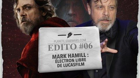 L'EDITO DE PSW #6 Mark Hamill : Electron libre de Lucasfilm ?