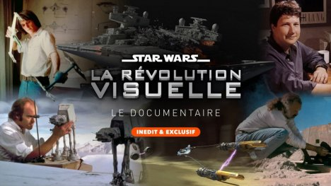 Le Documentaire Star Wars : La Révolution Visuelle est disponible !