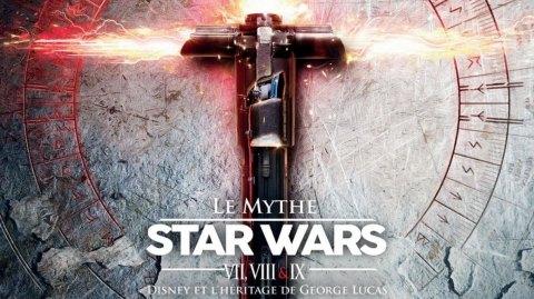 Le Mythe Star Wars VII, VII & IX, le livre bilan de l'ère Disney
