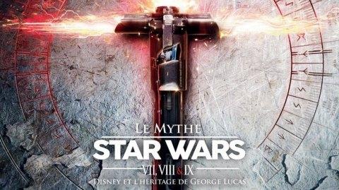 Sortie du Mythe Star Wars VII VIII & IX le livre bilan de l'ère Disney