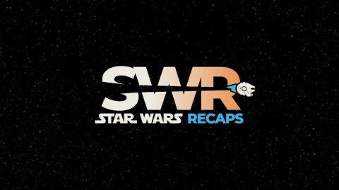 Star Wars Recaps, votre nouveau rendez-vous sur Youtube !