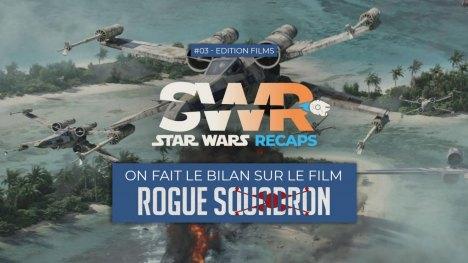STAR WARS RECAPS #03 Bilan sur le film Rogue Squadron