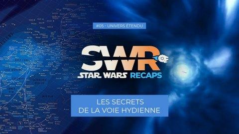 STAR WARS RECAPS #05 les secrets de la VOIE HYDIENNE