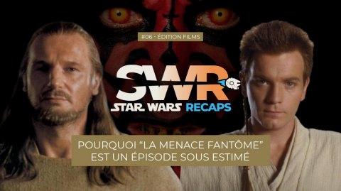 STAR WARS RECAPS #06 : Pourquoi La Menace Fantôme est sous estimé
