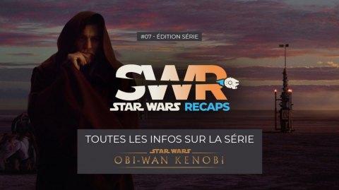 STAR WARS RECAPS #07 : Toutes les infos sur la série Obi-Wan Kenobi
