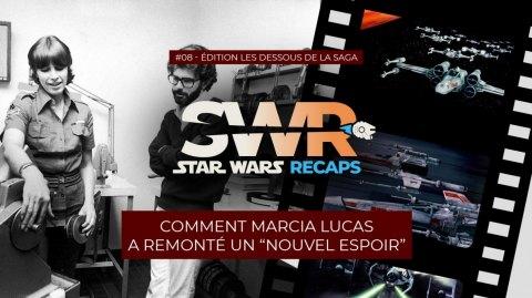 STAR WARS RECAPS #8 :  Comment Marcia Lucas a sauvé Un Nouvel Espoir !