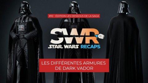 STAR WARS RECAPS #10 : Les différentes armures de Dark Vador