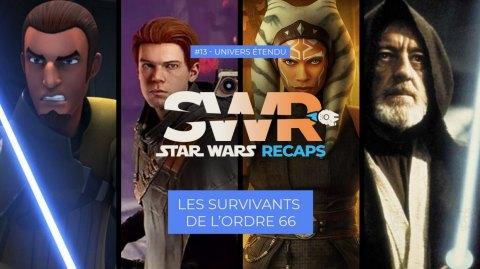 STAR WARS RECAPS #13 : Les Survivants de l'Ordre 66