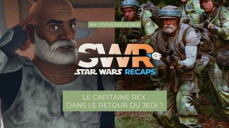 STAR WARS RECAPS #14 : Le CAPITAINE REX dans Le Retour du Jedi ?